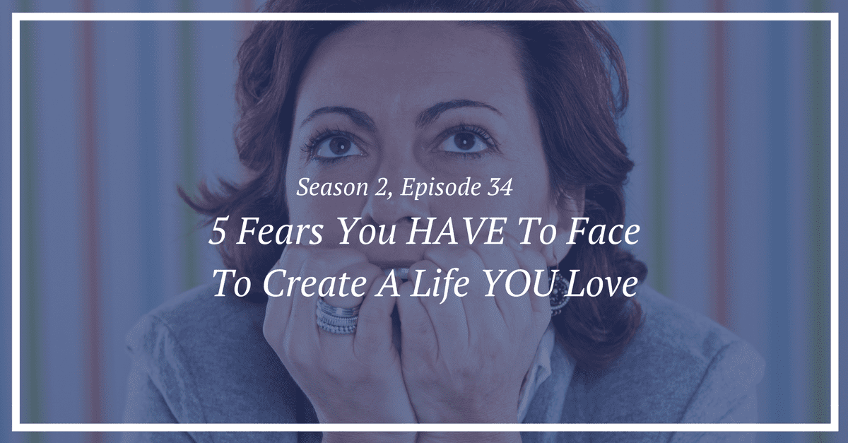 5 fears you must face to create a life you love